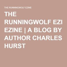 THE RUNNINGWOLF EZINE   A BLOG BY AUTHOR CHARLES HURST