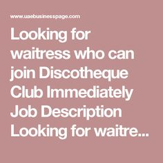 Looking for waitress who can join Discotheque Club Immediately Job Description Looking for waitress who can join immediately to a Discotheque Club.  Interested candidates, Come directly for the interview.