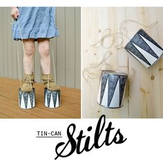 make your kids some tin can stilts to clank around in.