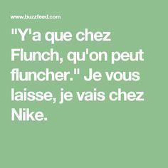 """""""Y'a que chez Flunch, qu'on peut fluncher."""" Je vous laisse, je vais chez Nike."""
