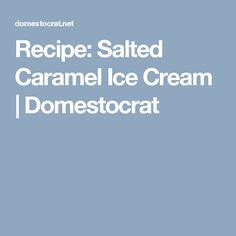 Recipe: Salted Caramel Ice Cream | Domestocrat
