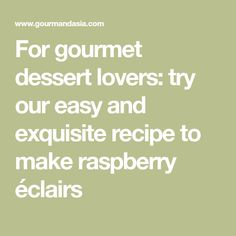 For gourmet dessert lovers: try our easy and exquisite recipe to make raspberry éclairs Gourmet Desserts, Gourmet Recipes, Dessert Recipes, Choux Pastry, Food To Make, Delicate, Lovers, Tarts, Kitchens