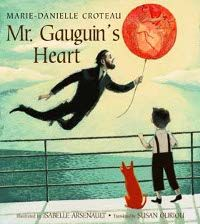"""Mr. Gauguin's Heart is a charming and heartwarming story of how, as a boy, Paul Gauguin learned to channel his grief from the death of his father and pour it into his first painting — one that would pave the way to many masterpieces."""