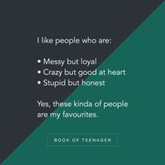 Image may contain: text that says 'I like people who are: Messy but loyal Crazy but good at heart Stupid but honest Yes, these kinda of people are my favourites. BOOK OF TEENAGER' Crazy Girl Quotes, Girly Quotes, Besties Quotes, Best Friend Quotes, Hurt Quotes, Words Quotes, Best Friendship Quotes, Heartfelt Quotes, Teenager Quotes