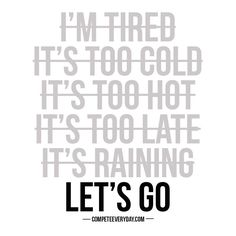Dedication doesn't have an off-season. Commitment doesn't sway with the weather. If you want it, you'll compete every day for it.