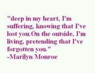Deep in my heart, I'm suffering, knowing that I've lost you. On the outside I'm living, pretending that I've forgotten you Marilyn Monroe Cute Quotes, Great Quotes, Quotes To Live By, Funny Quotes, Inspirational Quotes, Lyric Quotes, Beautiful Words, Relationship Quotes, Inspire Me