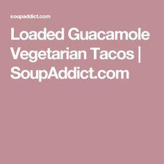 Loaded Guacamole Vegetarian Tacos | SoupAddict.com