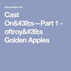 Cast On's—Part 1 - oftroy's Golden Apples