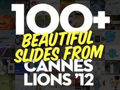 100 Beautiful Slides From Cannes Lions '12 by Jesse Desjardins - @jessedee, via Slideshare