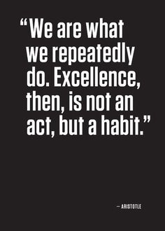 excellence is a habit.