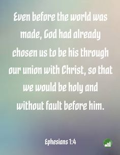 Even before the world was made, God had already chosen us to be his through our union with Christ, so that we would be holy and without fault before him. Amen! www.reachavillage.org