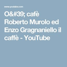 O' cafè Roberto Murolo ed Enzo Gragnaniello il caffè - YouTube