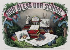 """God Bless Our School."" Published by Currier & Ives, New York, c. 1874. Wow! Back when we could ask God to bless our schools....."