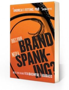Does Your Brand Need a Spanking?  This is the title of my first book. You can download a sneakpeek here: www.brandspankingbook.com