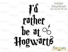 I'd rather be at Hogwarts - Harry Potter - Cuttable Design Files (Svg, Eps, Dxf, Png, Jpg) For Silhouette and Cricut