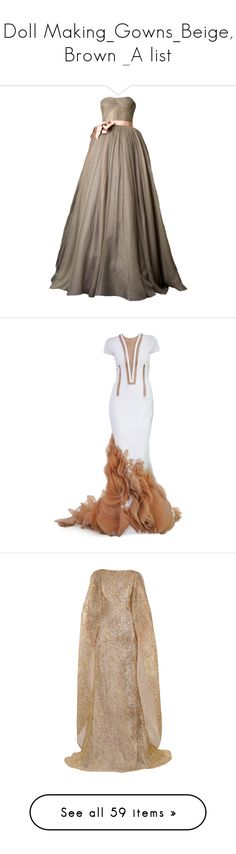"""""""Doll Making_Gowns_Beige, Brown _A list"""" by auntiehelen ❤ liked on Polyvore featuring dresses, gowns, long dresses, vestidos, kleider, vera wang gowns, vera wang, vera wang ball gown, brown gown and vera wang evening gowns"""