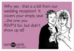 Funny Wedding Ecard: Why yes - that is a bill from our wedding reception! It covers your empty seat ....the one you RSVP'd for, but didn't show up at!!