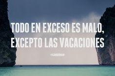 """""""Todo en exceso es malo, excepto las #Vacaciones"""". @candidman #Frases #Motivacion"""