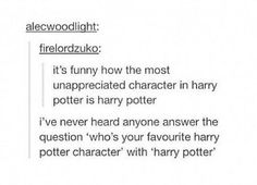 My favorite is Harry. He deserves so much more credit, really...