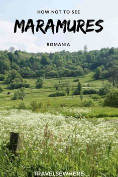 Advice on what NOT to do when attempting to travel to the northern rural region of Maramures in Romania, via City Breaks Europe, European City Breaks, Travel Tours, Shopping Travel, Budget Travel, Travel Plan, Travel Ideas, Travel Guide, Travel Destinations
