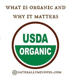 Naturally Mindful: Why Eating Organic Really Matters?