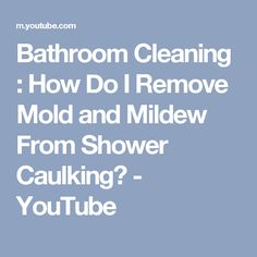 Bathroom Cleaning : How Do I Remove Mold and Mildew From Shower Caulking? - YouTube
