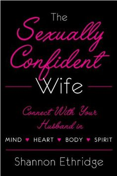 93 best books worth reading images on pinterest books to read the sexually confident wife connecting with your husband mind body heart spirit by shannon ethridge fandeluxe Image collections