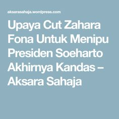 Upaya Cut Zahara Fona Untuk Menipu Presiden Soeharto Akhirnya Kandas – Aksara Sahaja Boarding Pass