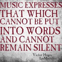 """""""Music expresses that which cannot be put into words and cannot remain silent"""" - Victor Hugo, Les Miserables. Music is so powerful and inspiring Great Quotes, Quotes To Live By, Inspirational Quotes, Awesome Quotes, Life Quotes, Fantastic Quotes, Wisdom Quotes, Motivational Quotes, The Words"""