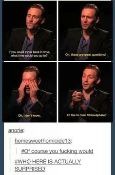 Tom Hiddleston ~ I'd like to meet Shakespeare!