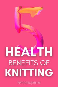 Did you know that knitting gives you both mental and physical health benefits? That's amazing, right?! Learn more at DontBeSuchaSquare.com #Knitting #HealthBenefits