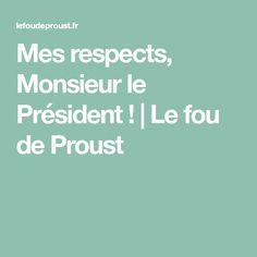 Mes respects, Monsieur le Président! | Le fou de Proust