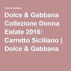 Dolce & Gabbana Collezione Donna Estate 2016: Carretto Siciliano | Dolce & Gabbana