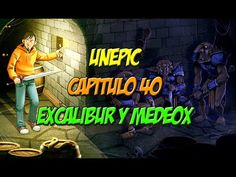 LET´S PLAY UNEPIC - CAP 40 - EXCALIBUR Y MEDEOX - WALKTHROUGH PC ESPAÑOL