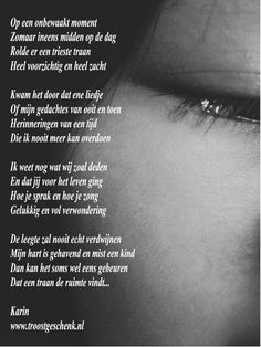 Troostgeschenk Gedicht Op een onbewaakt moment Lose Something, Dutch Quotes, Don't Speak, Condolences, In Loving Memory, More Than Words, Miss You, Grief, Wise Words
