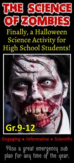 Give your high school students a Halloween treat with a fun, engaging and scientific twist using this Science of Zombies resource pack. It is sure to fascinate, gross out and educate. It makes for a great emergency sub plan for any time of the year as well. Science topics explored: contagion, rabies, prion diseases, mortuary cannibalism, hyperthyroidism, tapeworm parasites, brain disorders and more.