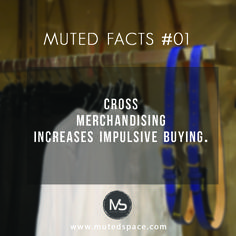 Muted facts  01  Cross merchandising increases impulsive buying !  learn more about this at http://blog.mutedspace.com/