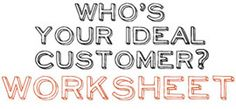 HOW TO FIND YOUR TARGET MARKET. Who's Your Ideal Customer? Worksheet
