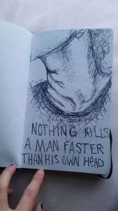 Nothing kills a man faster than his own hand