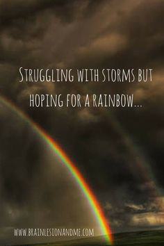 Struggling with Storms but hoping for a Rainbow. – My Brain Lesion and Me Chronic Illness, Chronic Pain, Brain Lesions, Feeling Of Loneliness, Good Week, Try To Remember, New Start, Relentless, My Brain