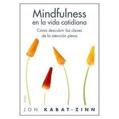 Mindfulness en la vida cotidiana: Donde quiera que vayas, ahí estás - http://www.amazon.es/Mindfulness-vida-cotidiana-Divulgacion-Autoayuda/dp/8449322774/ref=sr_1_1?s=books=UTF8=1365274987=1-1=Mindfulness+en+la+vida+cotidiana