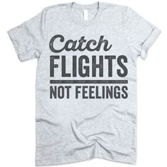 Catch Flights Not Feelings Shirt The listing is for one short-sleeve UNISEX crewneck t-shirt with 'Catch Flights Not Feelings' design. Please refer to the size chart below (laying flat measurements in Travel Shirts, Vacation Shirts, Hawaiian Quotes, Jesus Clothes, Geile T-shirts, Diy Shirt, Cool Tees, Beautiful Outfits, Colorful Shirts