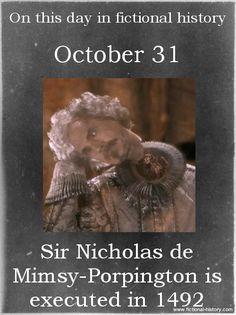 """Sir Nicholas de Mimsy-Porpington is executed in 1492."" (Source) (Source)"