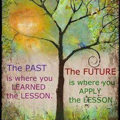 The past is where you learned the lesson.apply the lesson. Here's to lesson's learned. Life Quotes Love, Badass Quotes, Quotes To Live By, Awesome Quotes, Simply Quotes, Quote Life, Quotable Quotes, Motivational Quotes, Inspirational Quotes