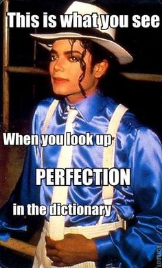 Michael simply IS the definition of perfection... END OF DISCUSSION!!!