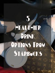 Healthy Drink Options From Starbucks