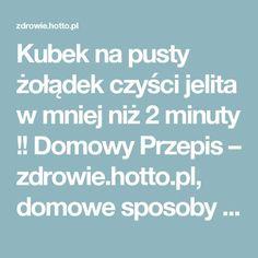Kubek na pusty żołądek czyści jelita w mniej niż 2 minuty !! Domowy Przepis – zdrowie.hotto.pl, domowe sposoby popularne w necie