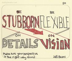 Be stubborn on vision. Be flexible on details Quote from Jeff Bezos via @acanada