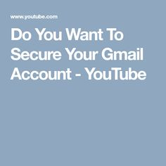 Do You Want To Secure Your Gmail Account - YouTube Accounting, Australia, Youtube, Youtubers, Australia Beach