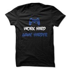 Work Hard - Game Harder T Shirt, Hoodie, Sweatshirt. Check price ==► http://www.sunshirts.xyz/?p=140051